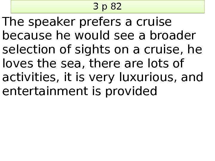 3 p 82 The speaker prefers a cruise because he would see a broader