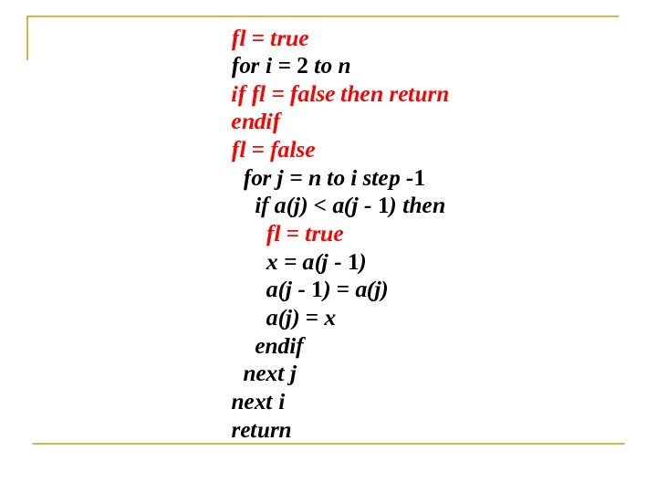 fl = true for i = 2 to n if fl = false then