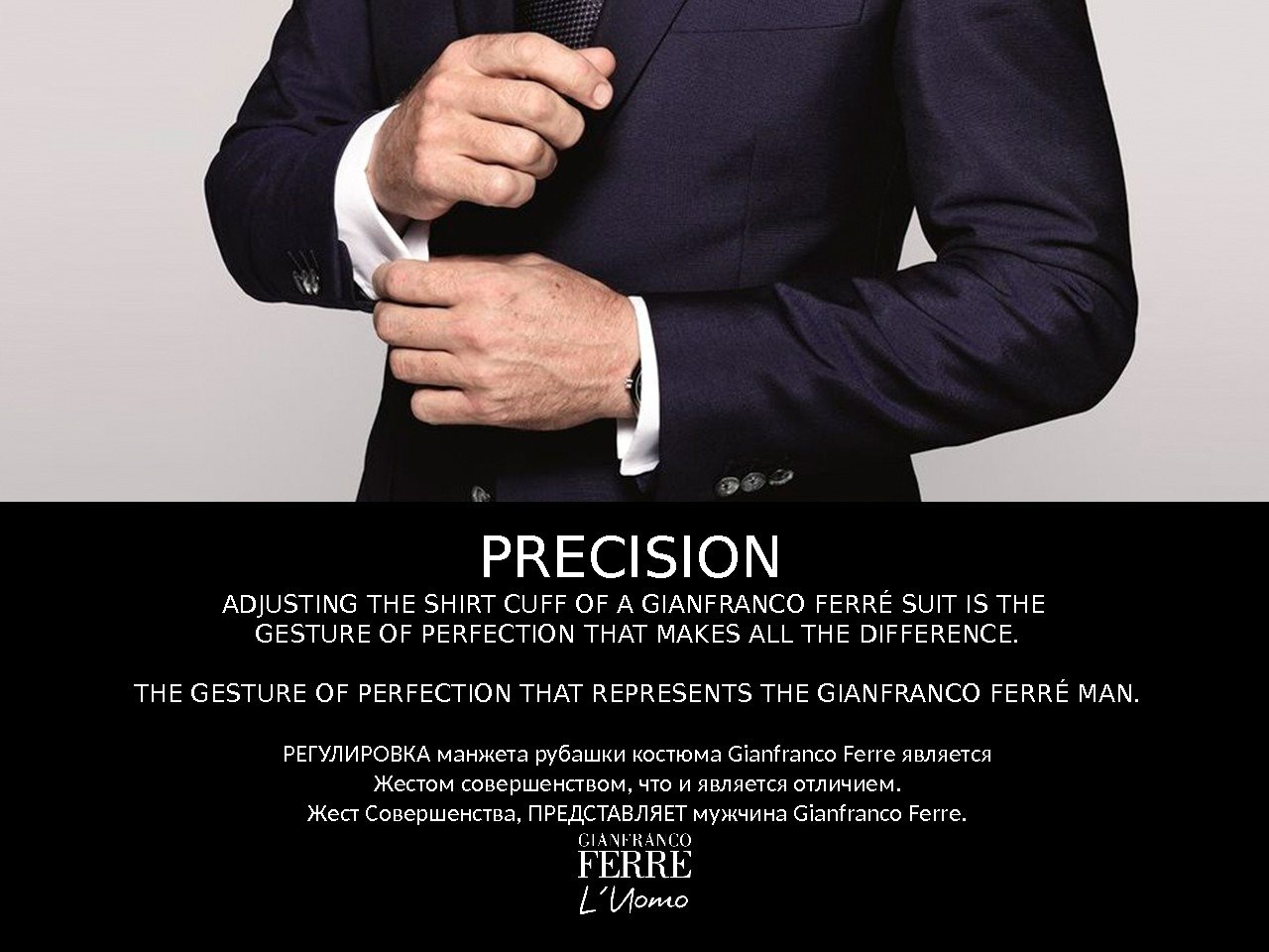 ADJUSTING THE SHIRT CUFF OF A GIANFRANCO FERRÉ SUIT IS THE GESTURE OF PERFECTION