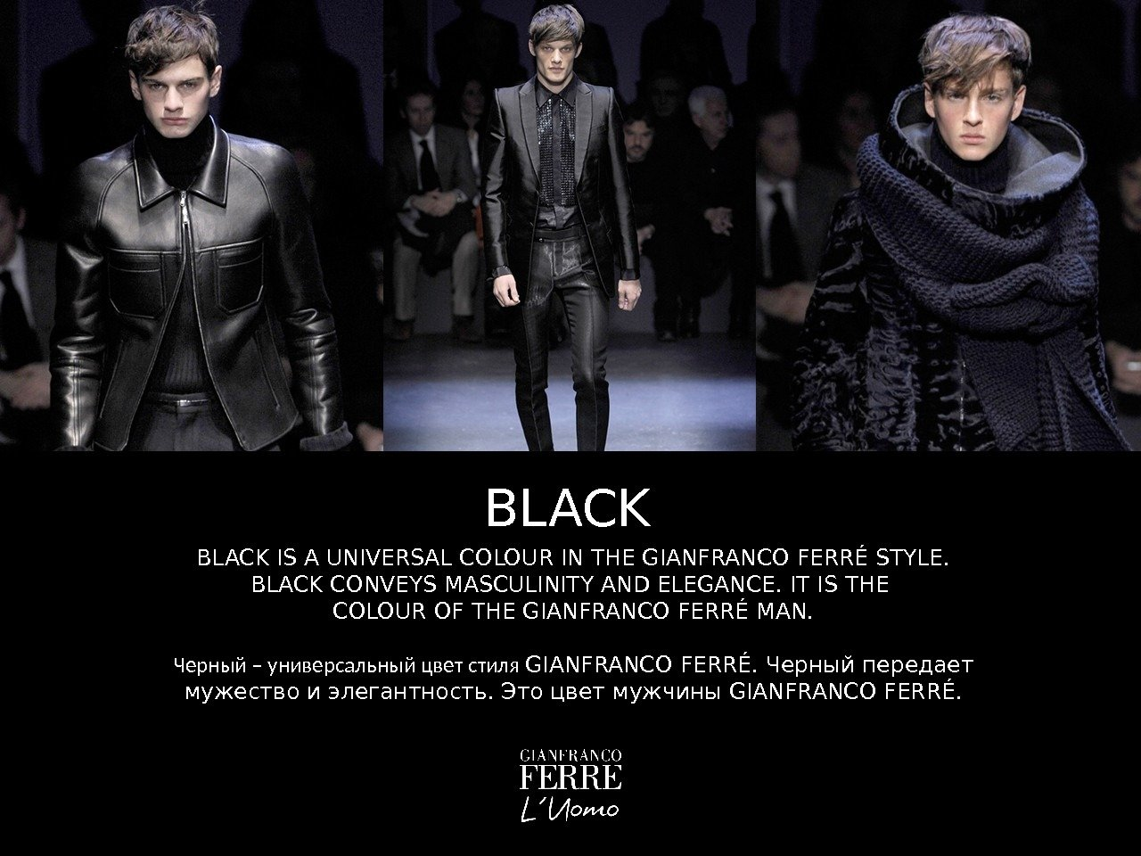 BLACK IS A UNIVERSAL COLOUR IN THE GIANFRANCO FERRÉ STYLE. BLACK CONVEYS MASCULINITY AND
