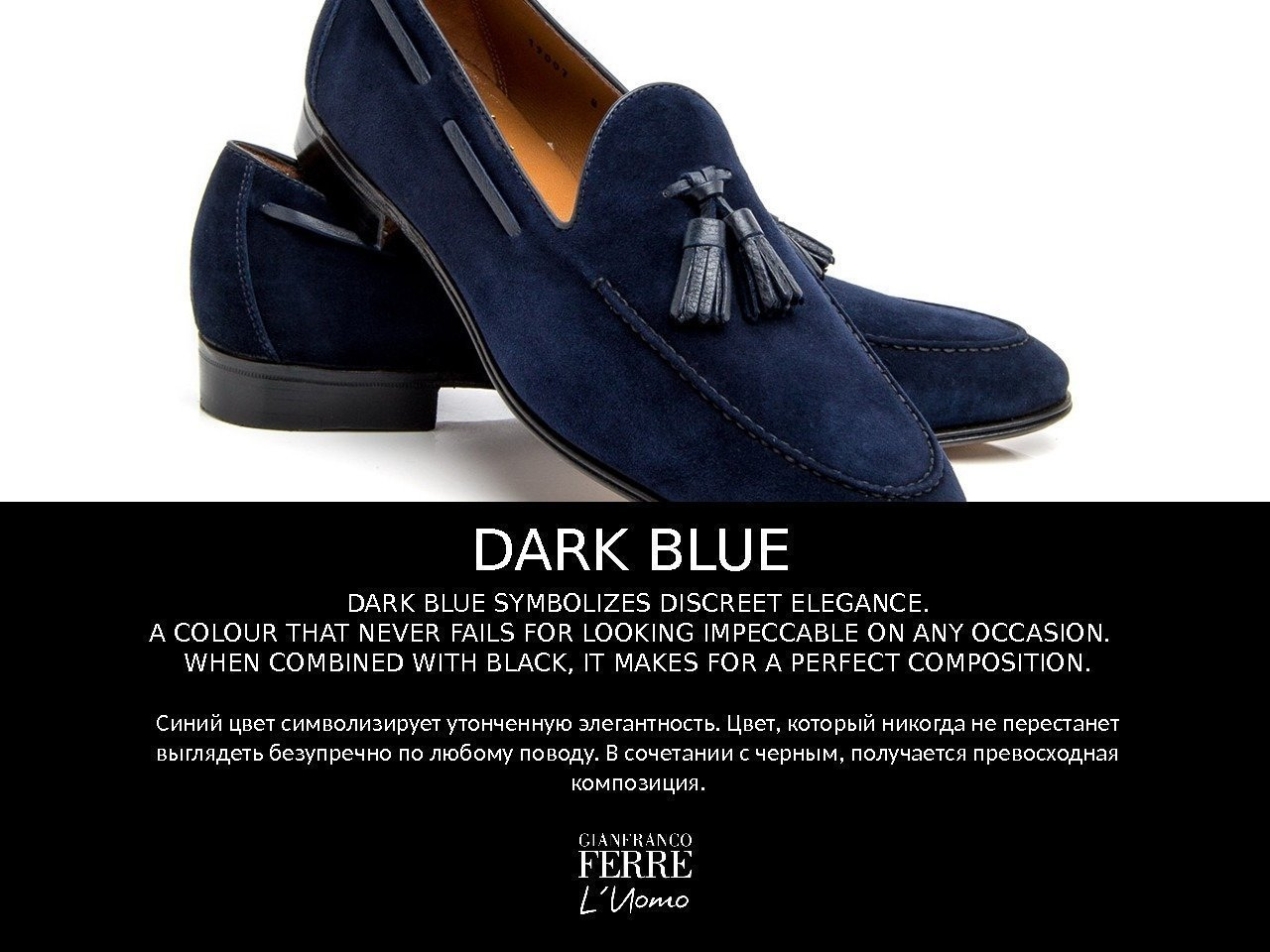 DARK BLUE SYMBOLIZES DISCREET ELEGANCE. A COLOUR THAT NEVER FAILS FOR LOOKING IMPECCABLE ON