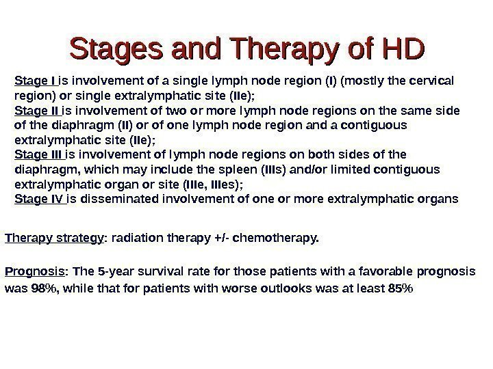 Stages and Therapy of HD Therapy strategy : radiation therapy +/- chemotherapy. Prognosis :