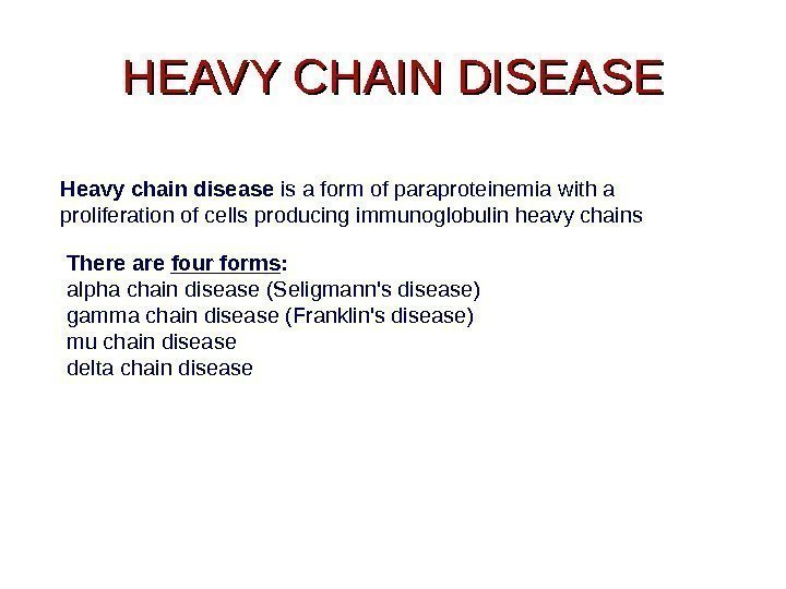 HEAVY CHAIN DISEASE Heavy chain disease is a form of paraproteinemia with a proliferation