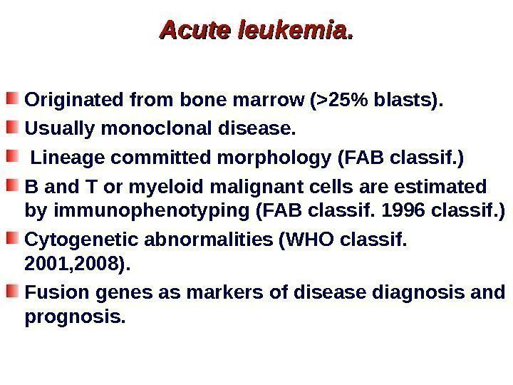 Acute leukemia. Originated from bone marrow (25 blasts). Usually monoclonal disease.  Lineage committed