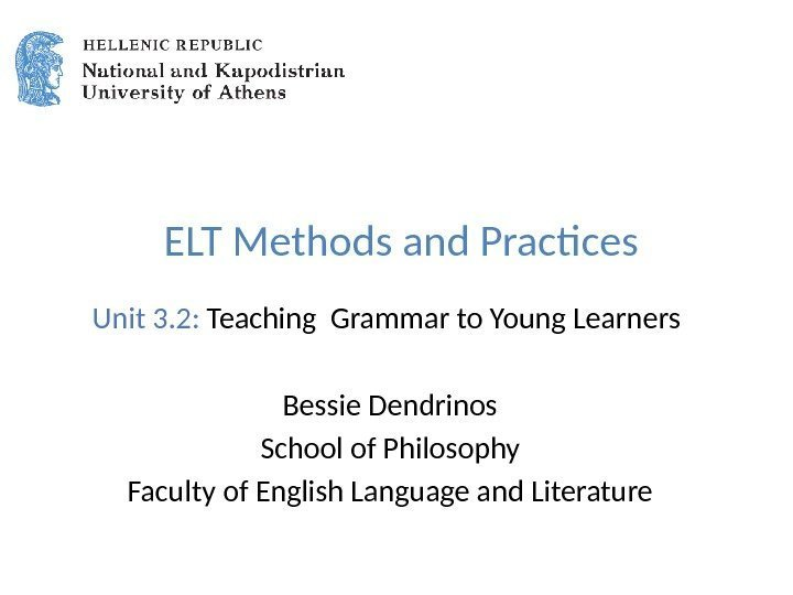ELT Methods and Practices Unit 3. 2:  Teaching Grammar to Young Learners