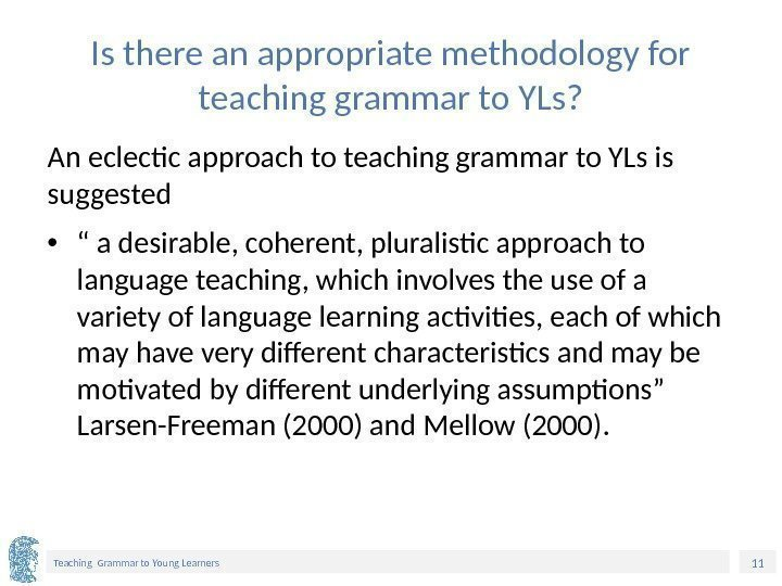 11 Teaching Grammar to Young Learners Is there an appropriate methodology for teaching grammar