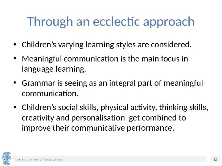 12 Teaching Grammar to Young Learners Through an ecclectic approach • Children's varying learning