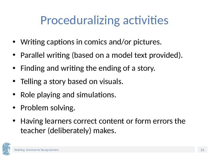 21 Teaching Grammar to Young Learners Proceduralizing activities • Writing captions in comics and/or