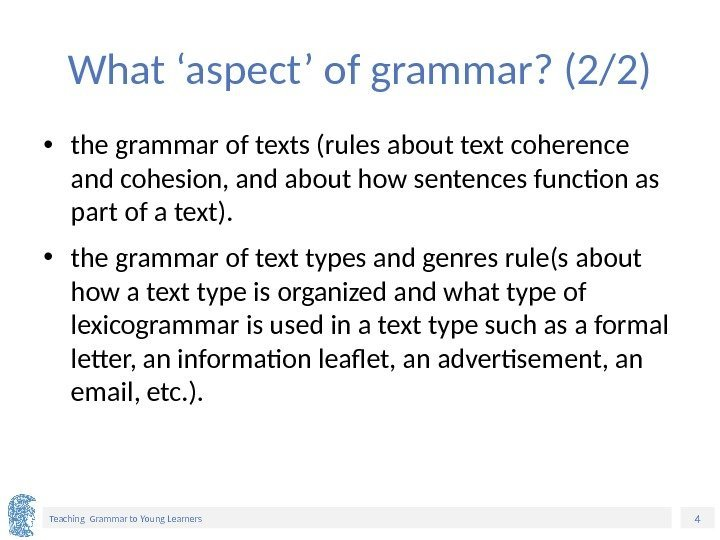 4 Teaching Grammar to Young Learners What 'aspect' of grammar? (2/2) • the grammar
