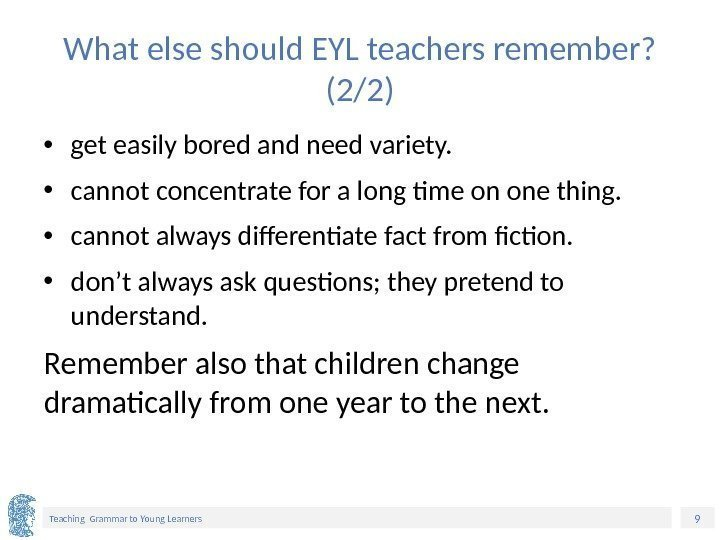 9 Teaching Grammar to Young Learners What else should EYL teachers remember?  (2/2)