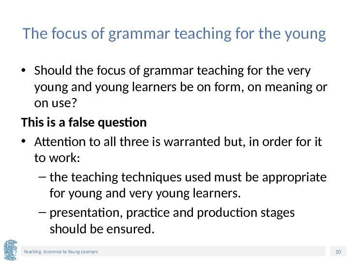 10 Teaching Grammar to Young Learners The focus of grammar teaching for the young