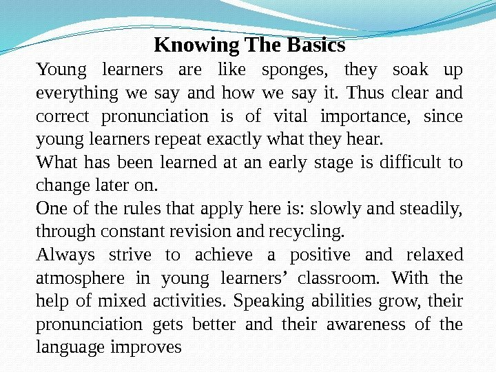 Knowing The Basics Young learners are like sponges,  they soak up everything we