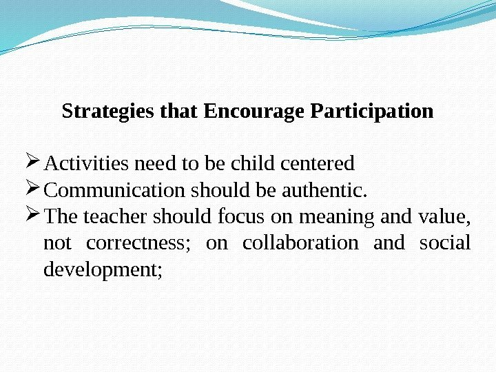 Strategies that Encourage Participation Activities need to be child centered  Communication should be