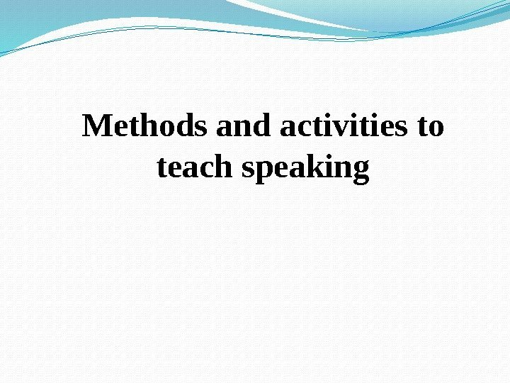 Methods and activities to teach speaking