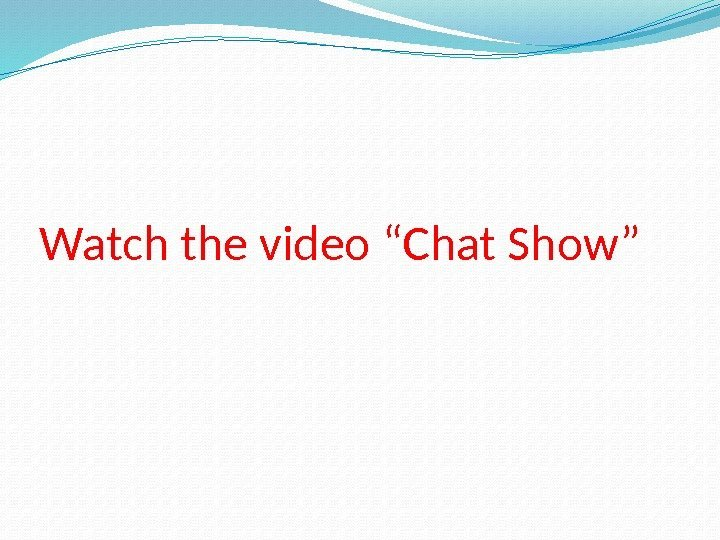 "Watch the video ""Chat Show"""