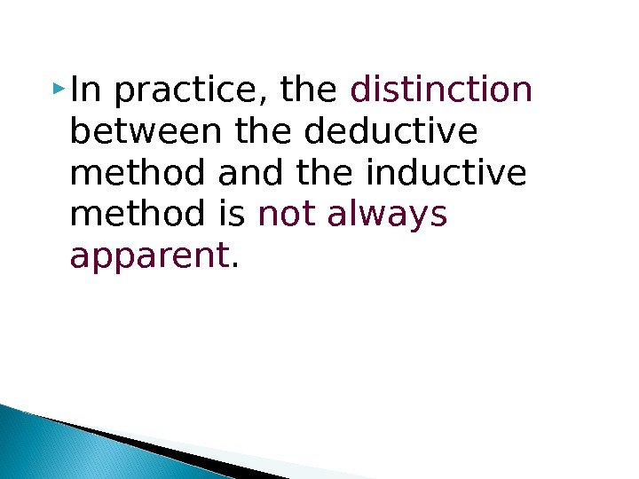 In practice, the distinction  between the deductive method and the inductive method