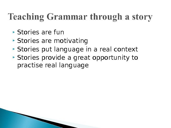Stories are fun Stories are motivating Stories put language in a real context