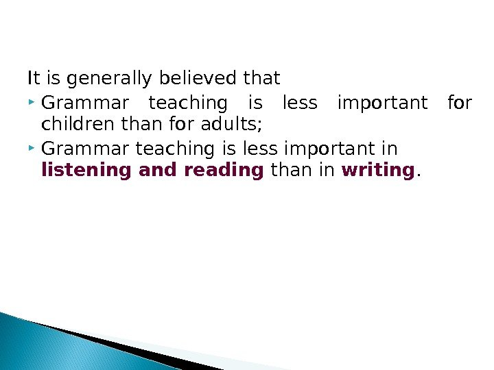 It is generally believed that  Grammar teaching is less important for children than