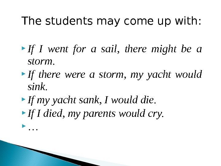 The students may come up with:  If I went for a sail,