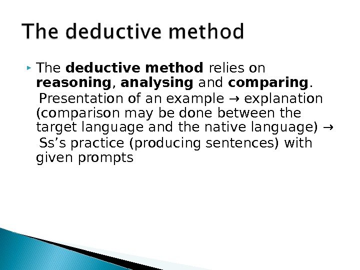 The deductive method relies on reasoning ,  analysing and comparing.  Presentation