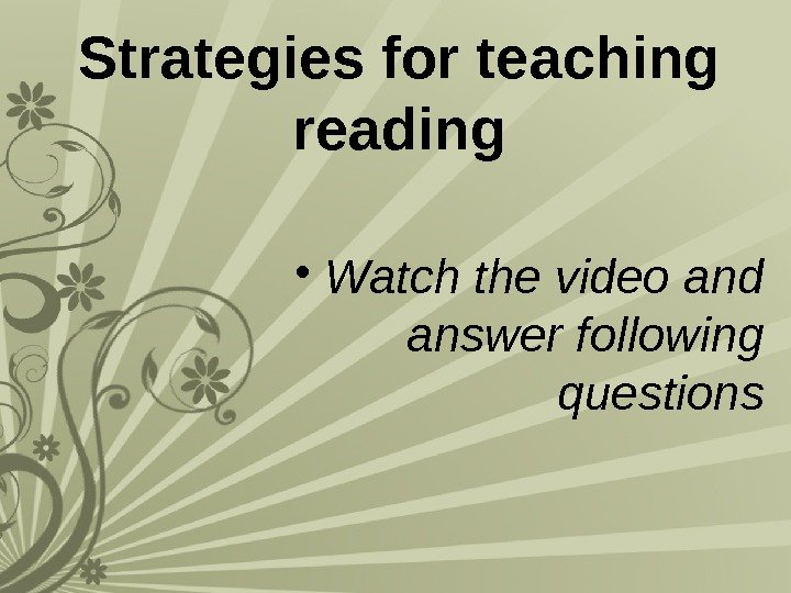 Strategies for teaching reading • Watch the video and answer following questions