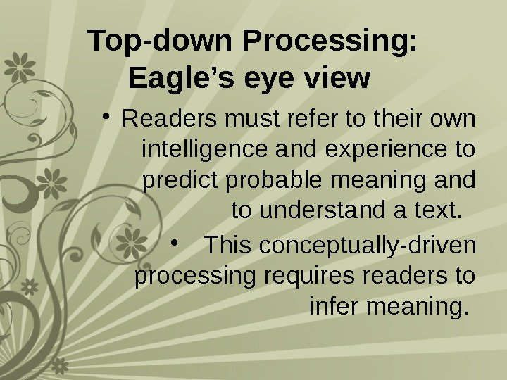 Top-down Processing:  Eagle's eye view  • Readers must refer to their own