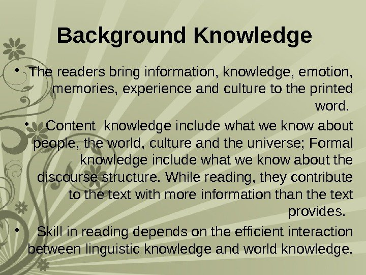 Background Knowledge  • The readers bring information, knowledge, emotion,  memories, experience