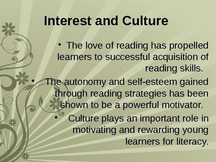 Interest and Culture  • The love of reading has propelled learners to successful