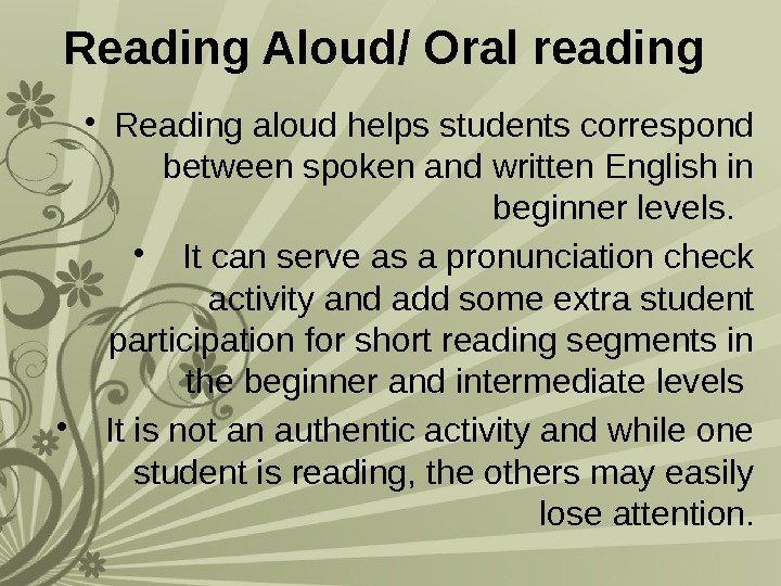 Reading Aloud/ Oral reading  • Reading aloud helps students correspond between spoken and