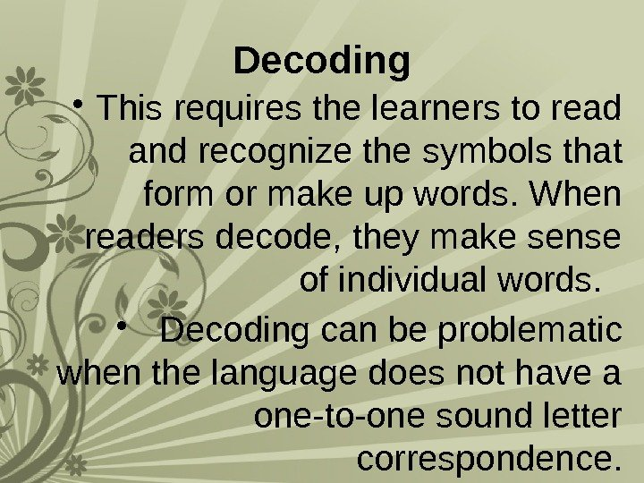 Decoding • This requires the learners to read and recognize the symbols that form