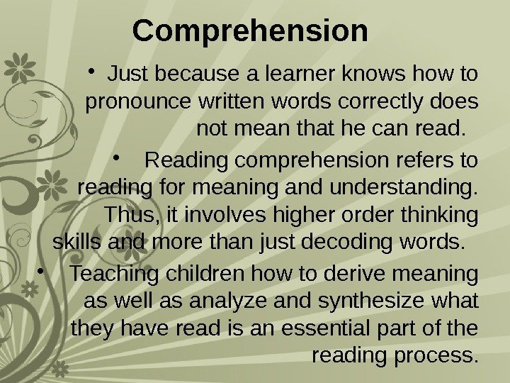 Comprehension  • Just because a learner knows how to pronounce written words correctly