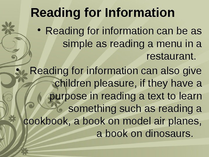 Reading for Information  • Reading for information can be as simple as reading