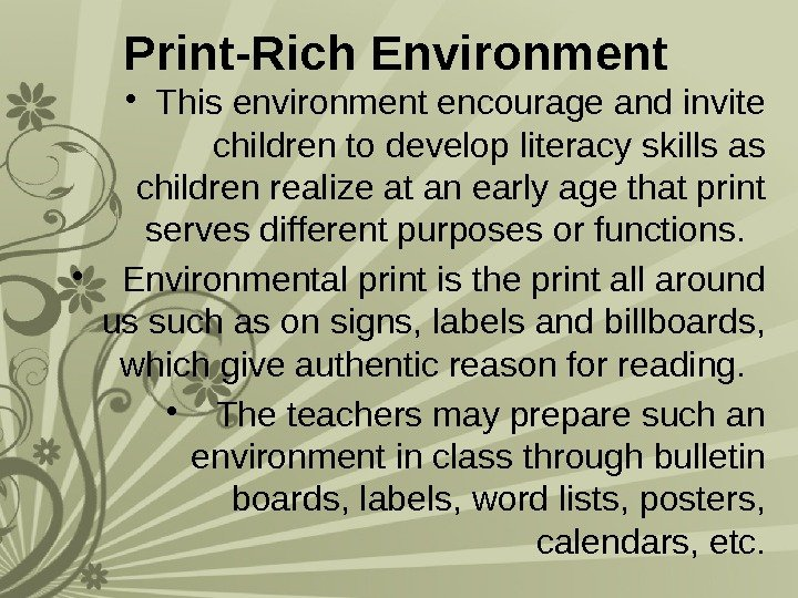 Print-Rich Environment  • This environment encourage and invite children to develop literacy skills