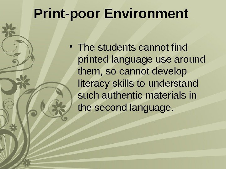 Print-poor Environment  • The students cannot find printed language use around them, so