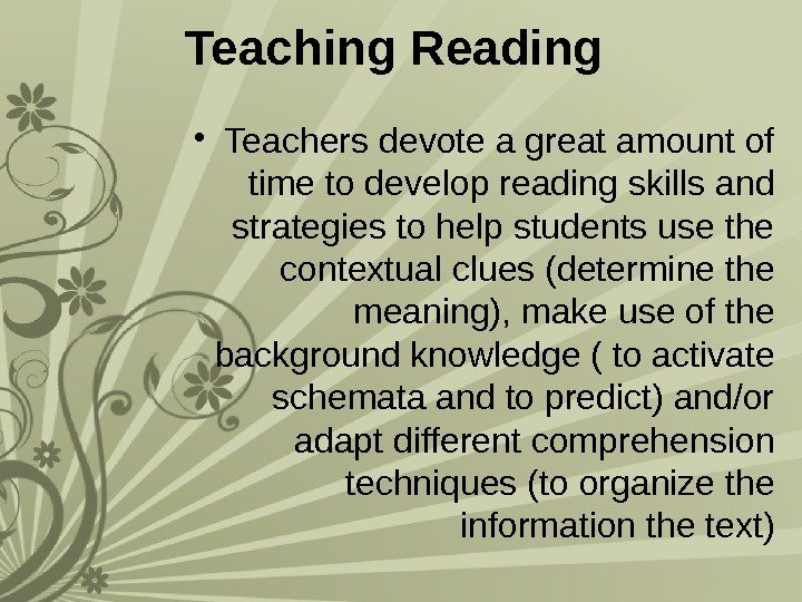 Teaching Reading  • Teachers devote a great amount of time to develop reading