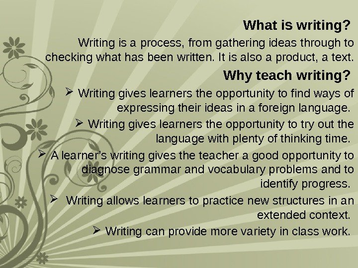 What is writing?  Writing is a process, from gathering ideas through to checking