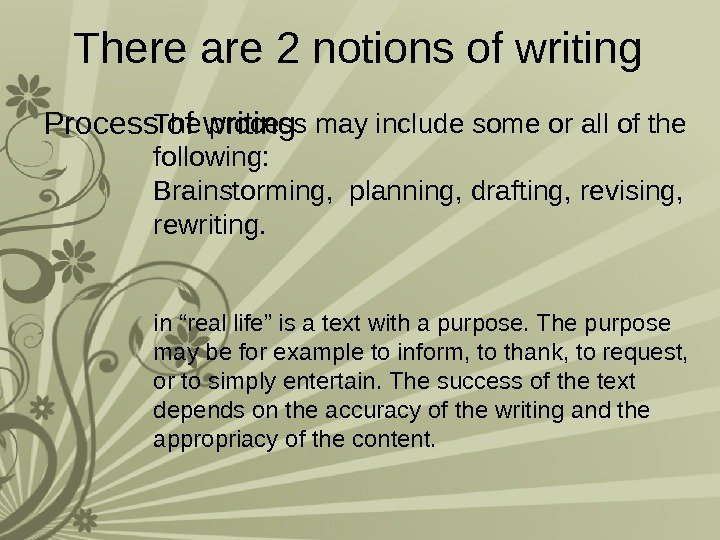 There are 2 notions of writing Process of writing The process may include some