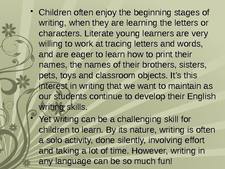• Children often enjoy the beginning stages of writing, when they are learning