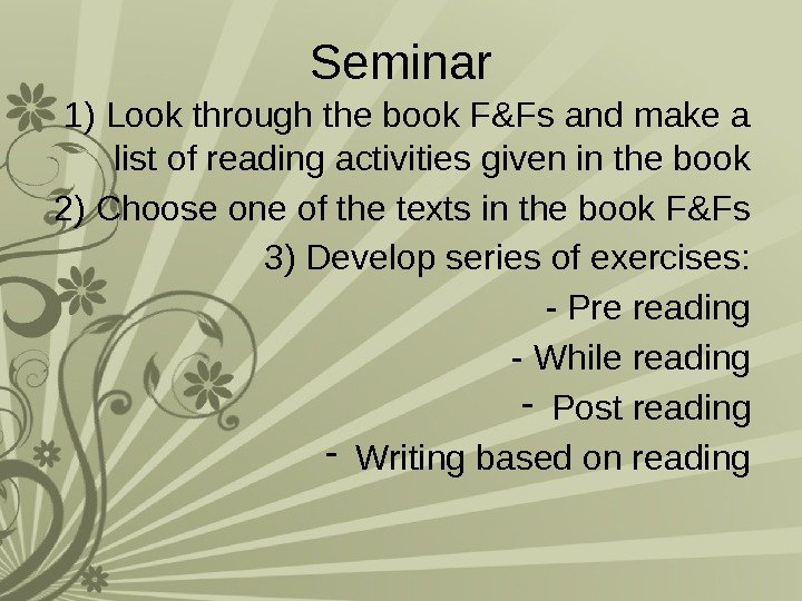 Seminar 1) Look through the book F&Fs and make a list of reading activities