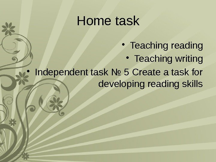 Home task • Teaching reading • Teaching writing • Independent task № 5 Create