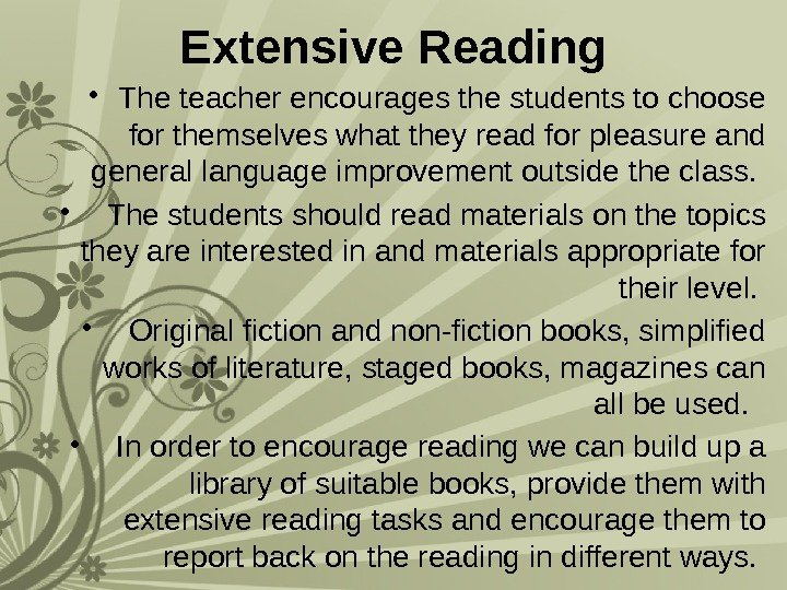 Extensive Reading • The teacher encourages the students to choose for themselves what they