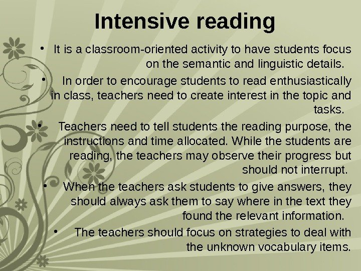 Intensive reading • It is a classroom-oriented activity to have students focus on the