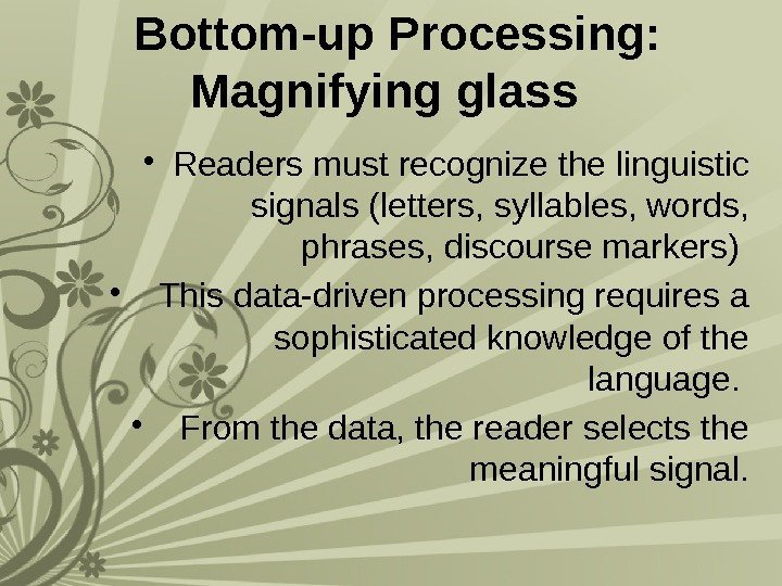 Bottom-up Processing:  Magnifying glass  • Readers must recognize the linguistic signals
