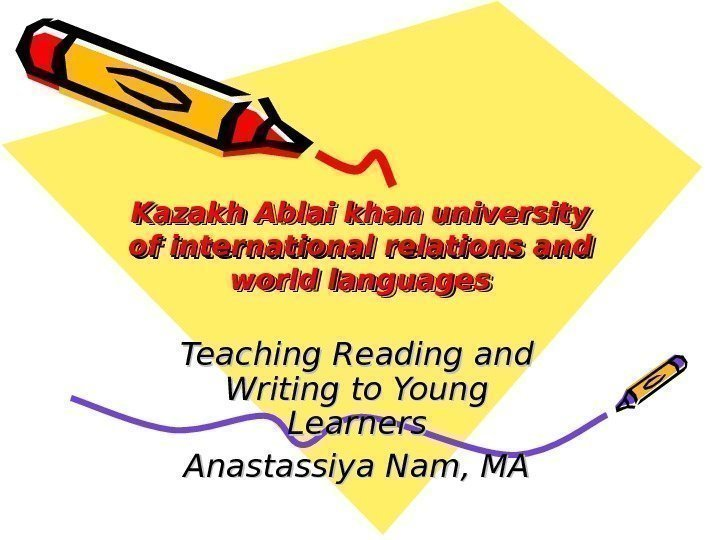 Kazakh Ablai khan university of international relations and world languages Teaching Reading and Writing