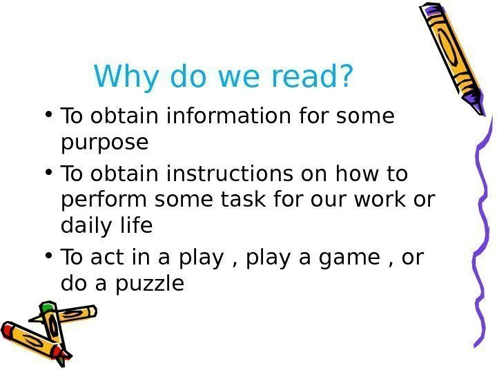 Why do we read?  • To obtain information for some purpose • To