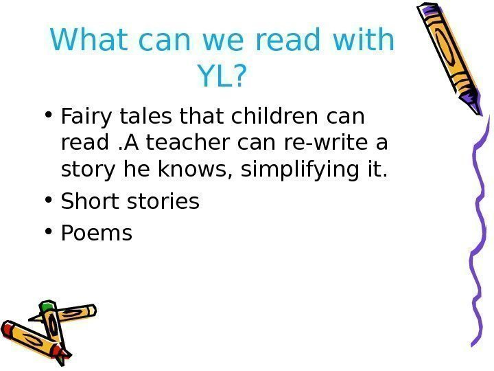 What can we read with YL?  • Fairy tales that children can read.