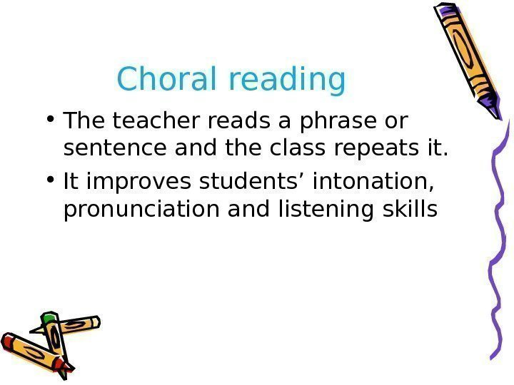 Choral reading • The teacher reads a phrase or sentence and the class repeats