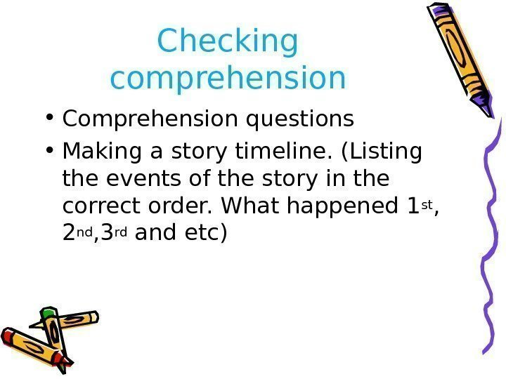 Checking comprehension • Comprehension questions • Making a story timeline. (Listing the events of