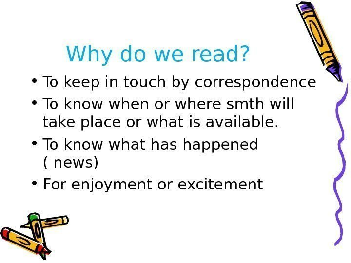 Why do we read?  • To keep in touch by correspondence • To