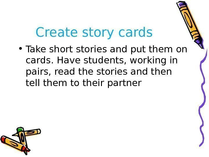 Create story cards • Take short stories and put them on cards. Have students,